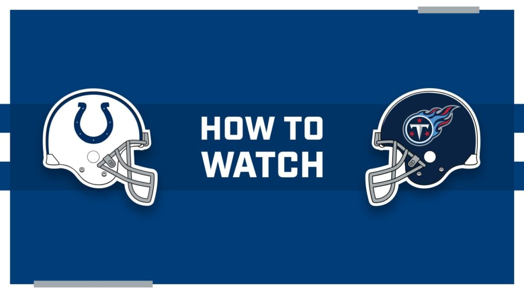 How to watch Tennessee Titans at Indianapolis...
